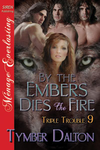 By the Embers Dies the Fire (Triple Trouble 9)